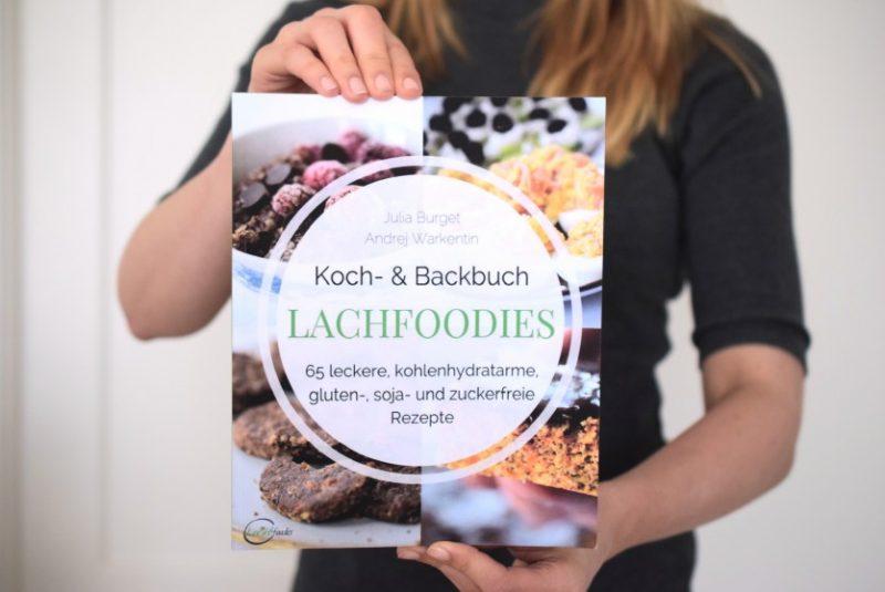 Lachfoodies Koch- und Backbuch Low Carb Glutenfrei Zuckerfrei ohne Mehl
